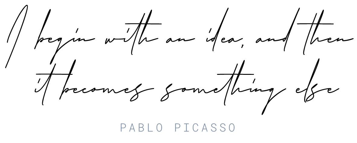 pablo picasso quote i begin with an idea and then it becomes something else